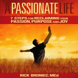 A Passionate Life: 7 Steps for Reclaiming Your Passion, Purpose, and Joy